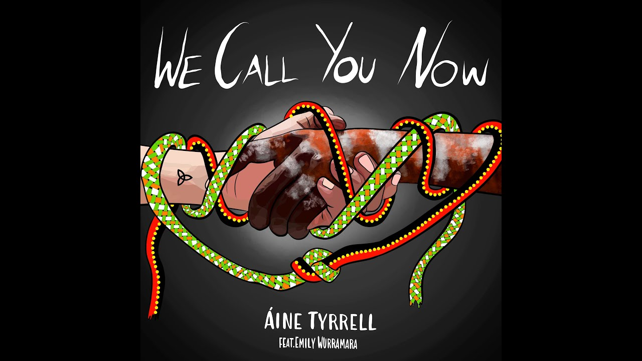 WE CALL YOU NOW Aine Tyrrell featuring Emily Wurramara